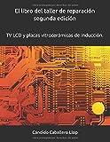 El libro del taller de reparación TV segunda edición: Temas de consulta y ayuda para el técnico electrónico