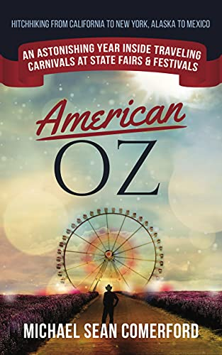 American OZ: An Astonishing Year Inside Traveling Carnivals at State Fairs & Festivals: Hitchhiking From California to New York, Alaska to Mexico by [Michael Sean Comerford]