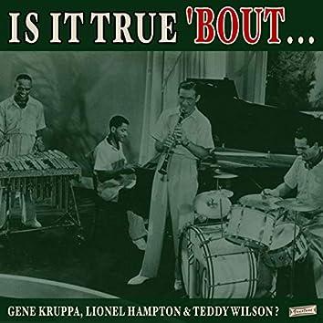 Is it True 'Bout Gene Kruppa, Lionel Hampton & Teddy Wilson?