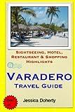 Varadero Travel Guide: Sightseeing, Hotel, Restaurant & Shopping Highlights [Idioma Inglés]