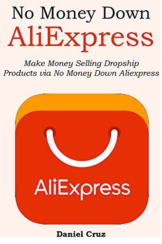 NO MONEY DOWN ALIEXPRESS: Make Money Selling Dropship Products via No Money Down Aliexpress (English Edition) eBook: Cruz, Daniel: Amazon.es: Tienda Kindle