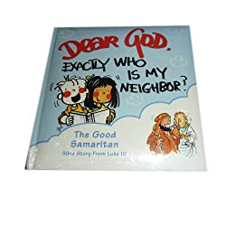 The Good Samaritan (Dear God Kids, Exactly Who is My Neighbor)