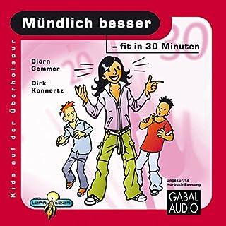 Mündlich besser - fit in 30 Minuten                   Autor:                                                                                                                                 Björn Gemmer,                                                                                        Dirk Konnertz                               Sprecher:                                                                                                                                 Charles Rettinghaus                      Spieldauer: 1 Std. und 4 Min.     8 Bewertungen     Gesamt 3,6
