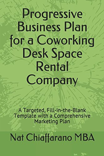 Progressive Business Plan for a Coworking Desk Space Rental Company: A Targeted, Fill-in-the-Blank Template with a Comprehensive Marketing Plan