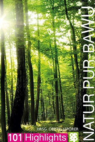 Natur pur - Baden-Württemberg (101 Highlights entdecken und erleben)