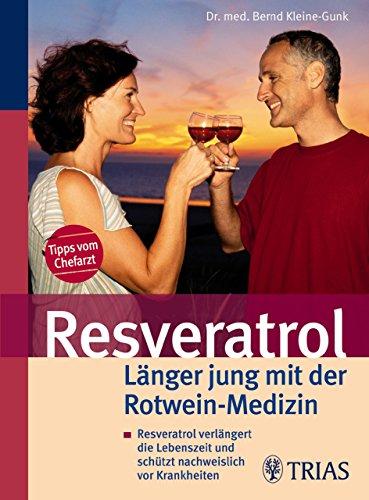 Resveratrol - Länger jung mit der Rotwein-Medizin: Resveratrol verlängert die Lebenszeit und schützt nachweislich vor Krankheiten