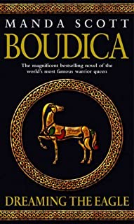 Boudica: Dreaming The Eagle: Boudica 1 by Manda Scott (2004-02-02)