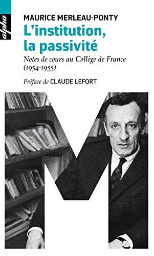 L'institution, la passivité: Notes de cours au Collège de France (1954-1955) (Alpha)...