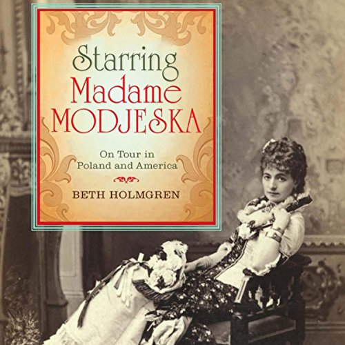 Starring Madame Modjeska     On Tour in Poland and America              By:                                                                                                                                 Beth Holmgren                               Narrated by:                                                                                                                                 Sally Martin                      Length: 16 hrs and 43 mins     3 ratings     Overall 3.7