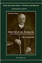 Otto Fürst von Bismarck, der erste Reichskanzler Deutschlands. Ein Lebensbild (German Edition)