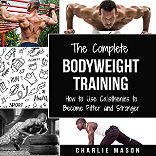 Bodyweight Training: How to Use Calisthenics to Become Fitter and Stronger: Bodyweight Training Books audiobook cover art