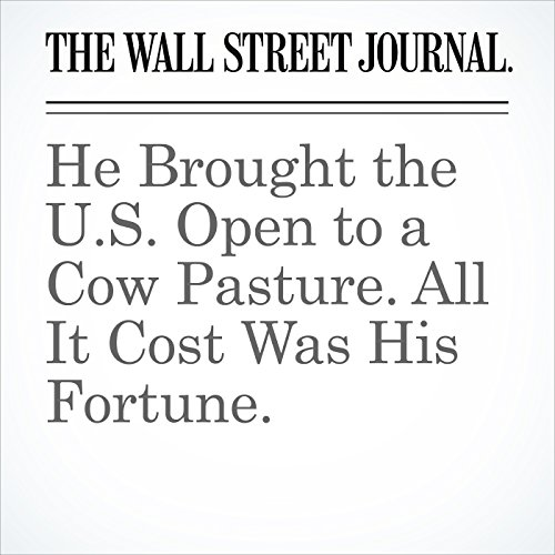 He Brought the U.S. Open to a Cow Pasture. All It Cost Was His Fortune. copertina