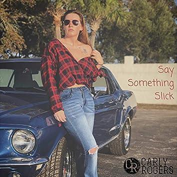 Say Something Slick