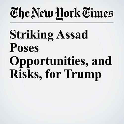 Striking Assad Poses Opportunities, and Risks, for Trump copertina