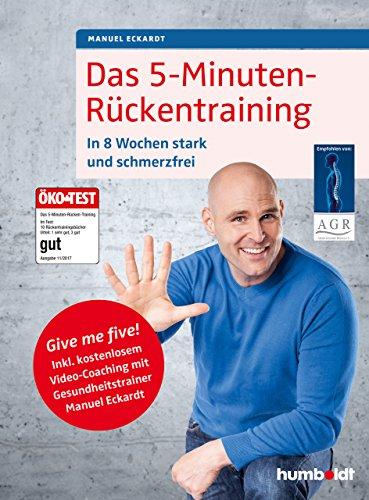 Das 5-Minuten-Rückentraining: In 8 Wochen stark und schmerzfrei. Give me five! Inkl. kostenlosem Video-Coaching mit Gesundheitstrainer Manuel Eckardt. Empfohlen von: Aktion Gesunder Rücken e.V.