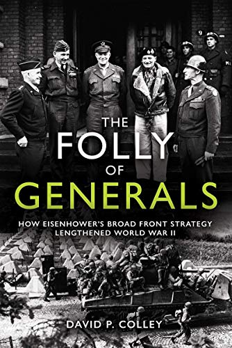 Image of The Folly of Generals: How Eisenhower's Broad Front Strategy Lengthened World War II