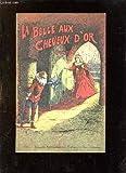 LA BELLE AUX CHEVEUX D OR. - CHEZ L AUTEUR.