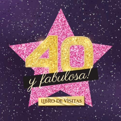 40 y fabulosa: Libro de visitas para el 40 cumpleaños - Regalo original para mujer 40 años - Decoración de fiesta - Hollywood - Libro de firmas para felicitaciones y fotos de los invitados