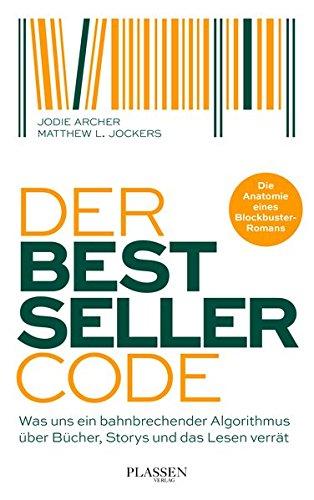 Der Bestseller-Code: Was uns ein bahnbrechender Algorithmus über Bücher, Storys und das Lesen verrät