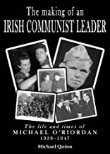 The Making of an Irish Communist Leader: The Life and Times of Michael O'Riordan, 1938 - 1947