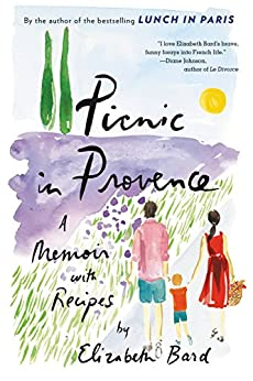 Picnic in Provence: A Memoir with Recipes by [Elizabeth Bard]