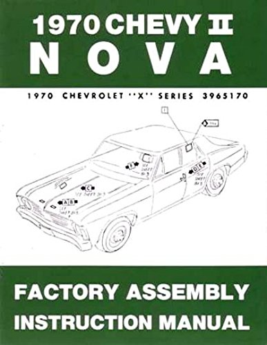 THE ABSOLUTE BEST 1970 CHEVY II & NOVA FACTORY ASSEMBLY INSTRUCTION MANUAL - INCLUDES 4-cylinder and 6-cylinder 1970 Chevy II Including, Nova, Super Sport SS, and station wagon. 70