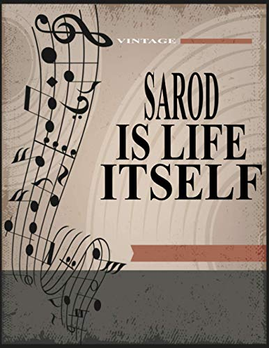 Sarod Is life Itself: Blank Sheet Sarod Music Notebook,Manuscript Staff paper for Notes. Composition Notebook 13 Staves, 8.5 x 11, 110 pages.Gift For Sarod Students