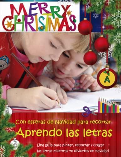 Aprendo las letras con esferas de Navidad: Una guía para pintar, recortar y colgar las letras mientras te diviertes en Navidad