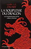 La souplesse du dragon - Les fondamentaux de la culture chinoise de Cyrille J-D Javary (29 janvier 2014) Broché - 29/01/2014