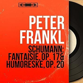 Schumann: Fantaisie, Op. 17 & Humoreske, Op. 20 (Mono Version)