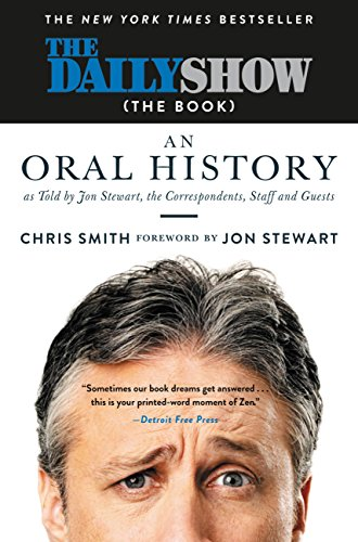 The Daily Show (The Book): An Oral History as Told by Jon Stewart, the Correspondents, Staff and Guests (English Edition)