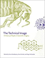 The Technical Image: A History of Styles in Scientific Imagery