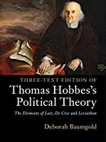 Three-Text Edition of Thomas Hobbes's Political Theory: The Elements of Law, De Cive and Leviathan