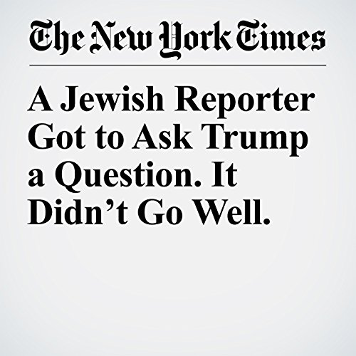 A Jewish Reporter Got to Ask Trump a Question. It Didn't Go Well. copertina