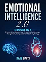 Emotional Intelligence 2.0: 4 books in 1: Emotional Intelligence, How To Analyze People, Anger Management, Manipulation and Dark Psychology