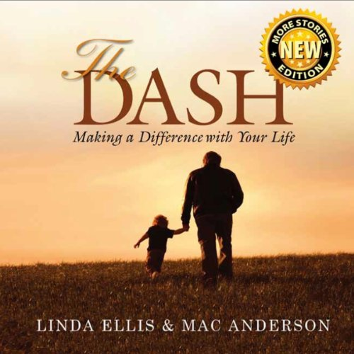 The Dash     Making a Difference with Your Life              By:                                                                                                                                 Linda Ellis,                                                                                        Mac Anderson                               Narrated by:                                                                                                                                 Don Hagen,                                                                                        Cassandra Campbell,                                                                                        Derek Shetterly                      Length: 1 hr and 24 mins     15 ratings     Overall 4.7