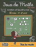 Jeux de Maths: 100 pages d'exercices : Calcul mental - Additions et Soustractions - Cahier de jeux et d'exercices Mathématique niveau CP/CE1/CE2 pour enfants de 6 à 8 ans