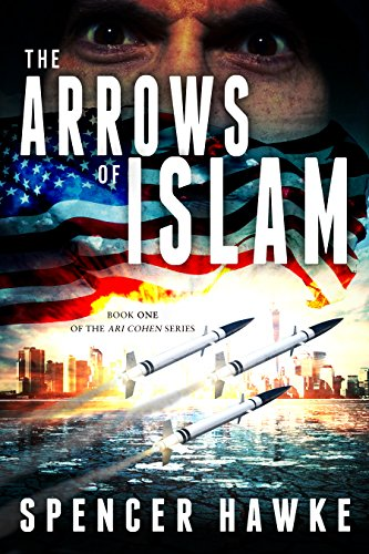 The Arrows of Islam - An Espionage Thriller - Book 1 in the Ari Cohen Series (English Edition)
