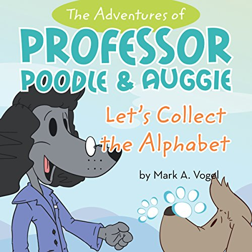 The Adventures of Professor Poodle and Auggie: Let's Collect the Alphabet cover art