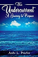 The Undercurrent: A Journey to Purpose