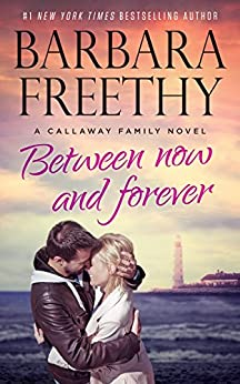 Between Now And Forever (Callaways Book 4) by [Barbara Freethy]