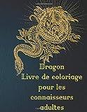 Dragon Livre de coloriage pour les connaisseurs adultes: Dragons cracheurs de feu avec de beaux arrière-plans floraux pour soulager le stress et la pleine conscience
