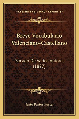 Breve Vocabulario Valenciano-Castellano: Sacado De Varios Autores (1827)