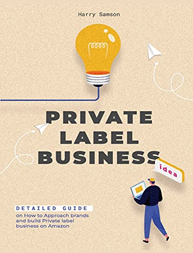 Private Label Business: Detailed Guide on How to Approach brands and build Private label business on Amazon