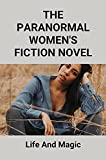 The Paranormal Women's Fiction Novel: Life And Magic: Books For Women (English Edition)