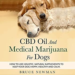 CBD Oil and Medical Marijuana for Dogs     How to Use Holistic Natural Supplements to Keep Your Dog Happy, Healthy and Calm              By:                                                                                                                                 Bruce Newman                               Narrated by:                                                                                                                                 Gene Blake                      Length: 29 mins     1 rating     Overall 5.0