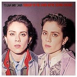 LP-TEGAN AND SARA-TONIGHT WE?RE IN THE DARK SEEING