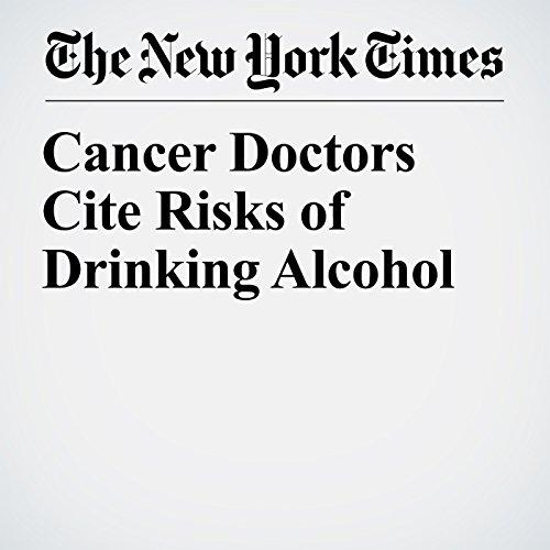 Cancer Doctors Cite Risks of Drinking Alcohol copertina