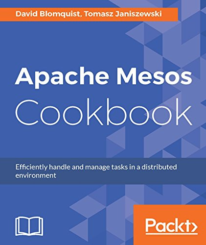 Apache Mesos Cookbook: Efficiently handle and manage tasks in a distributed environment (English Edition)
