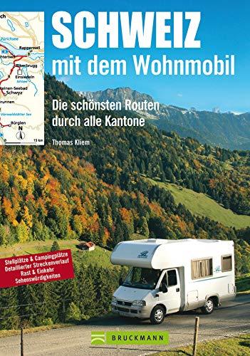 Schweiz mit dem Wohnmobil: Die schönsten Routen durch alle Kantone: Der Wohnmobil-Reiseführer mit Straßenatlas, GPS-Koordinaten zu Stellplätzen und Streckenleisten (Wohnmobil-Führer)